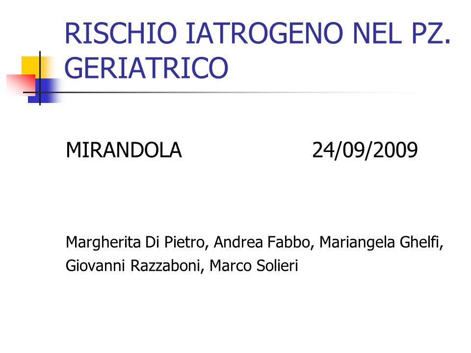 RISCHIO IATROGENO NEL PZ. GERIATRICO MIRANDOLA 24/09/2009 Margherita Di Pietro, Andrea Fabbo, Mariangela Ghelfi, Giovanni Razzaboni, Marco Solieri