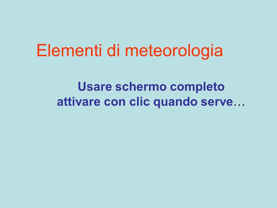 Elementi di meteorologia Usare schermo completo attivare con clic quando serve…