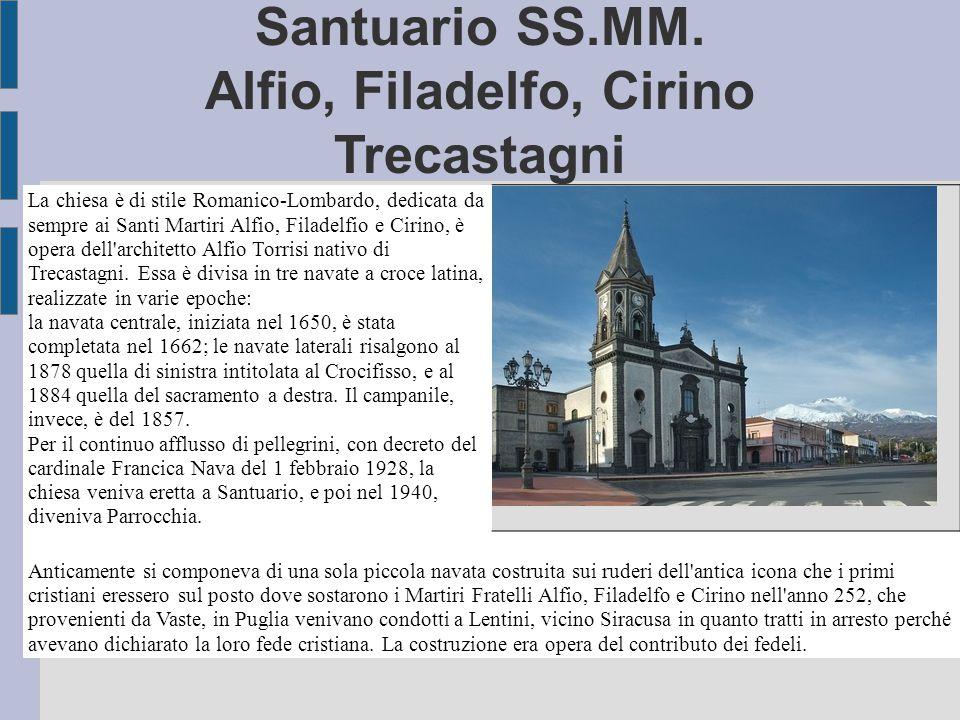 Santuario SS.MM. Alfio, Filadelfo, Cirino Trecastagni La chiesa è di stile Romanico-Lombardo, dedicata da sempre ai Santi Martiri Alfio, Filadelfio e