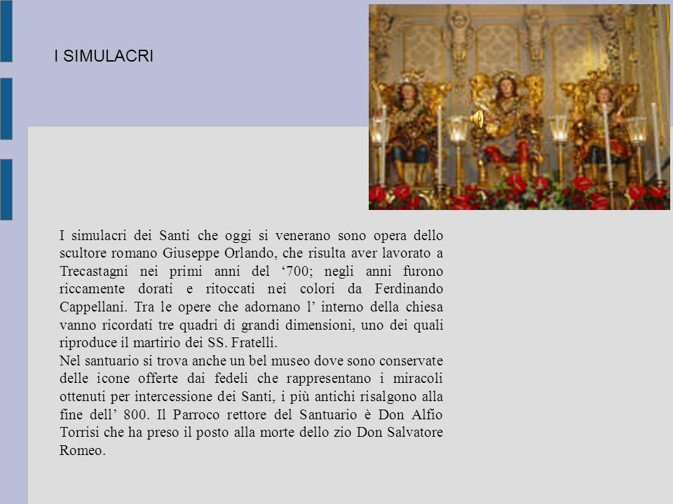 I simulacri dei Santi che oggi si venerano sono opera dello scultore romano Giuseppe Orlando, che risulta aver lavorato a Trecastagni nei primi anni d