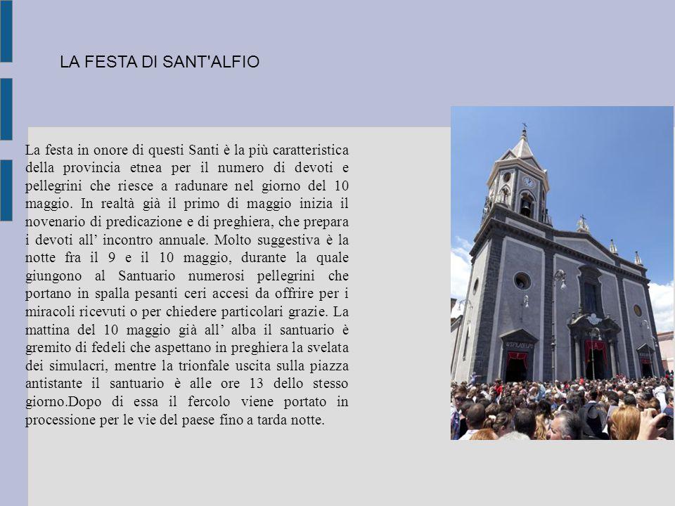 La festa in onore di questi Santi è la più caratteristica della provincia etnea per il numero di devoti e pellegrini che riesce a radunare nel giorno