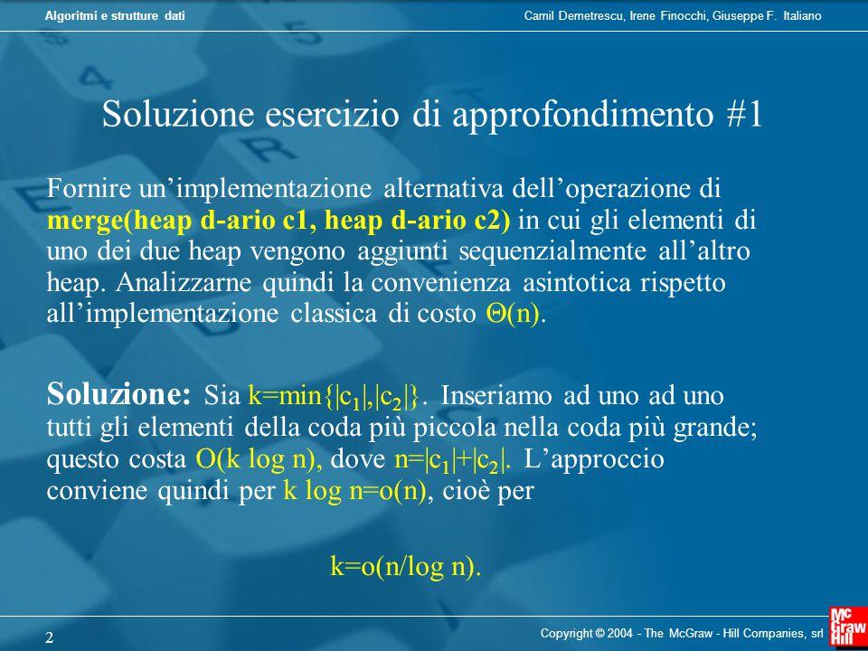Camil Demetrescu, Irene Finocchi, Giuseppe F. ItalianoAlgoritmi e strutture dati Copyright © 2004 - The McGraw - Hill Companies, srl 2 Soluzione eserc