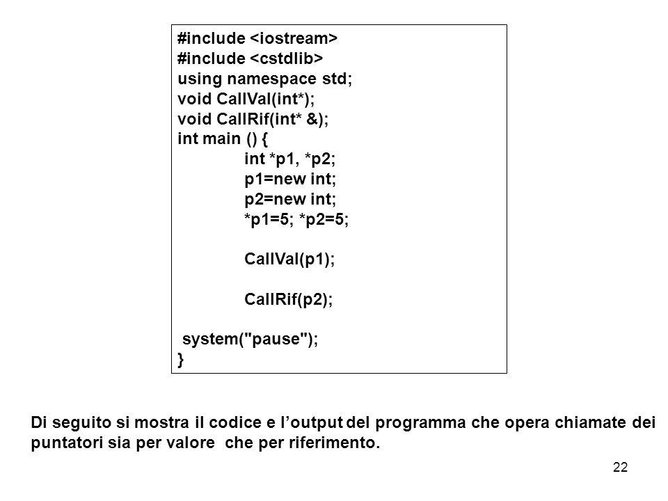 22 Di seguito si mostra il codice e l'output del programma che opera chiamate dei puntatori sia per valore che per riferimento.
