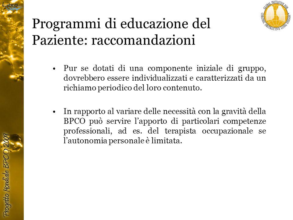 Programmi di educazione del Paziente: raccomandazioni Pur se dotati di una componente iniziale di gruppo, dovrebbero essere individualizzati e caratterizzati da un richiamo periodico del loro contenuto.