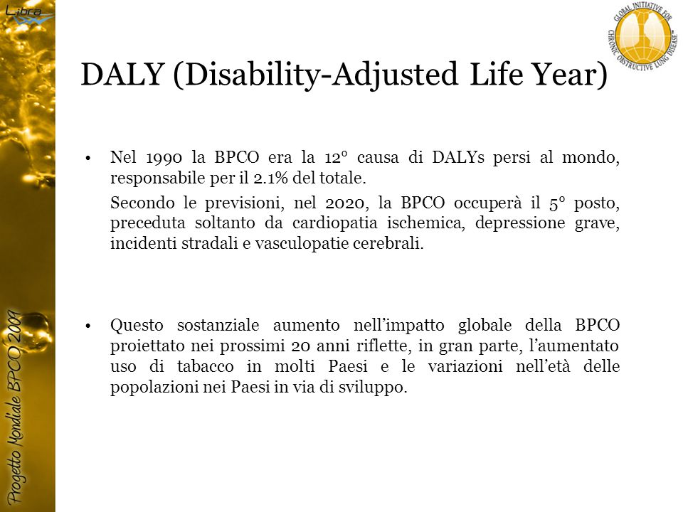 DALY (Disability-Adjusted Life Year) Nel 1990 la BPCO era la 12° causa di DALYs persi al mondo, responsabile per il 2.1% del totale. Secondo le previs