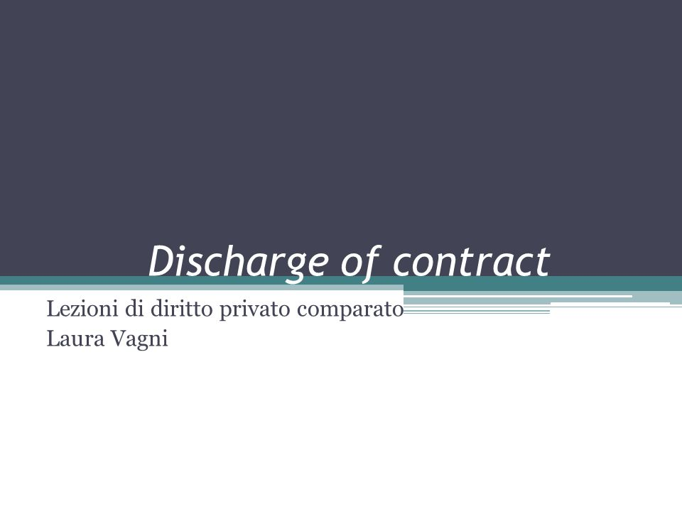 Discharge of contract Lezioni di diritto privato comparato Laura Vagni