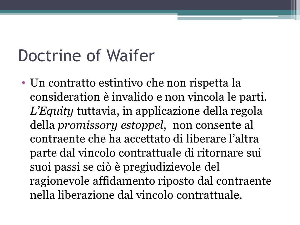 Doctrine of Waifer Un contratto estintivo che non rispetta la consideration è invalido e non vincola le parti.