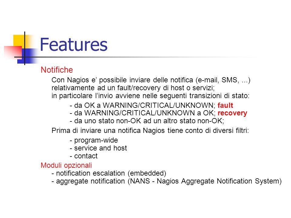 Features Notifiche Con Nagios e' possibile inviare delle notifica (e-mail, SMS,...) relativamente ad un fault/recovery di host o servizi; in particola
