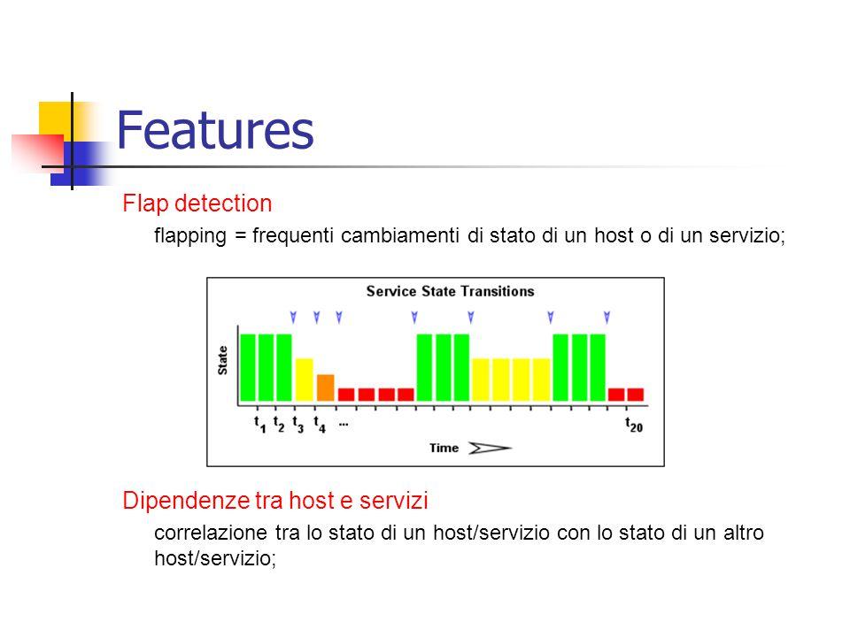 Flap detection flapping = frequenti cambiamenti di stato di un host o di un servizio; Dipendenze tra host e servizi correlazione tra lo stato di un ho