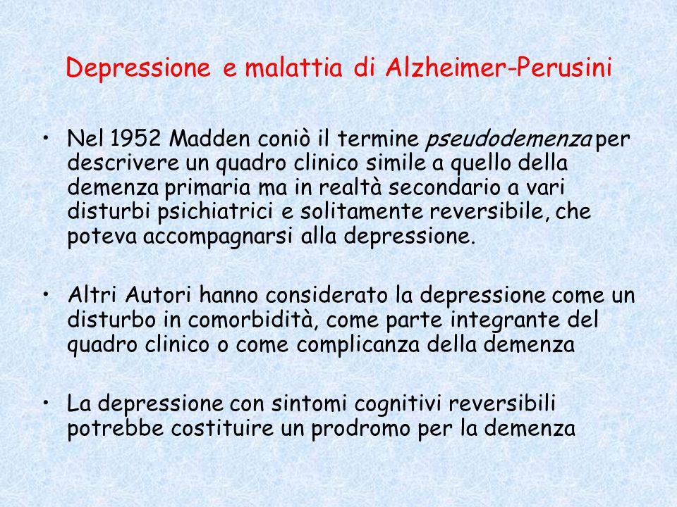 Depressione e malattia di Alzheimer-Perusini Nel 1952 Madden coniò il termine pseudodemenza per descrivere un quadro clinico simile a quello della dem