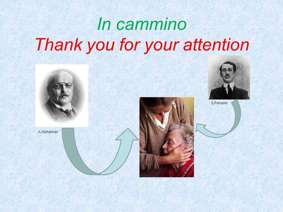 In cammino Thank you for your attention G.Perusini A.Alzheimer