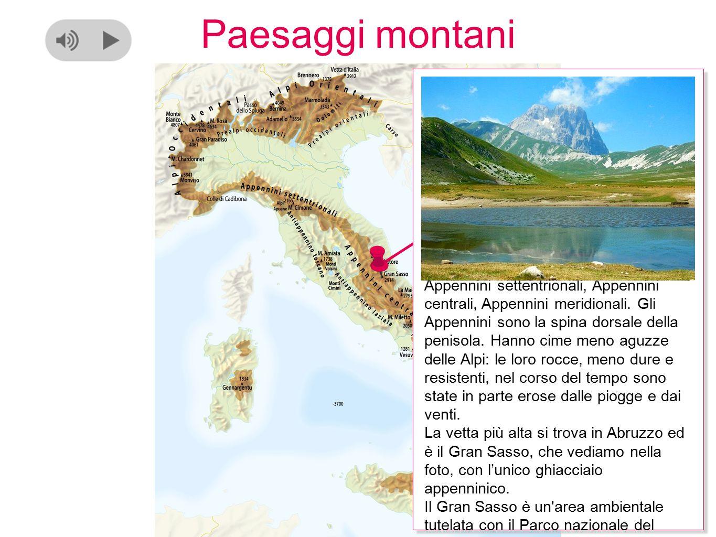Paesaggi montani Gli Appennini sono suddivisi in: Appennini settentrionali, Appennini centrali, Appennini meridionali.
