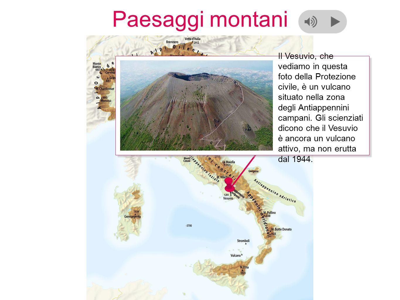 Paesaggi montani Il Vesuvio, che vediamo in questa foto della Protezione civile, è un vulcano situato nella zona degli Antiappennini campani.