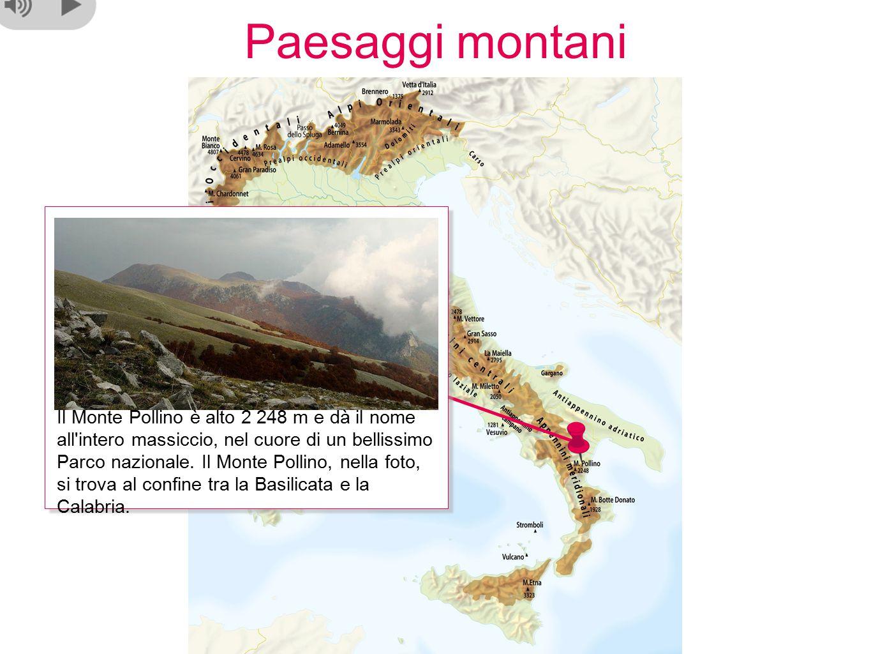 Paesaggi montani Il Monte Pollino è alto 2 248 m e dà il nome all intero massiccio, nel cuore di un bellissimo Parco nazionale.
