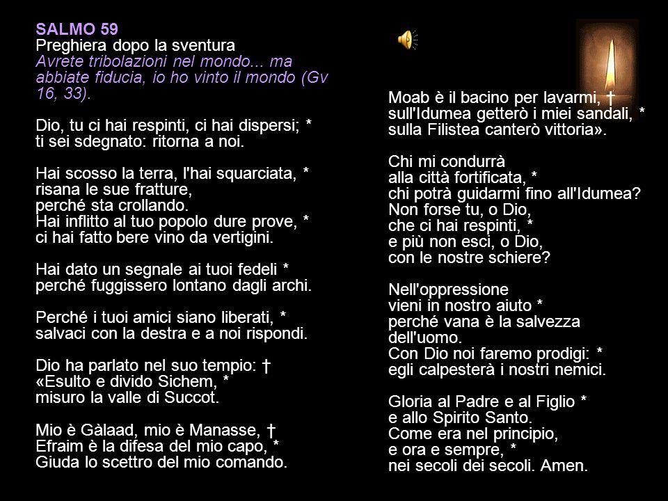 SALMO 58, 2-5. 10-11. 17-18 Domanda di protezione dagli aggressori Il salmo riecheggia la preghiera piena di amore rivolta da Gesù al Padre (cfr Euseb