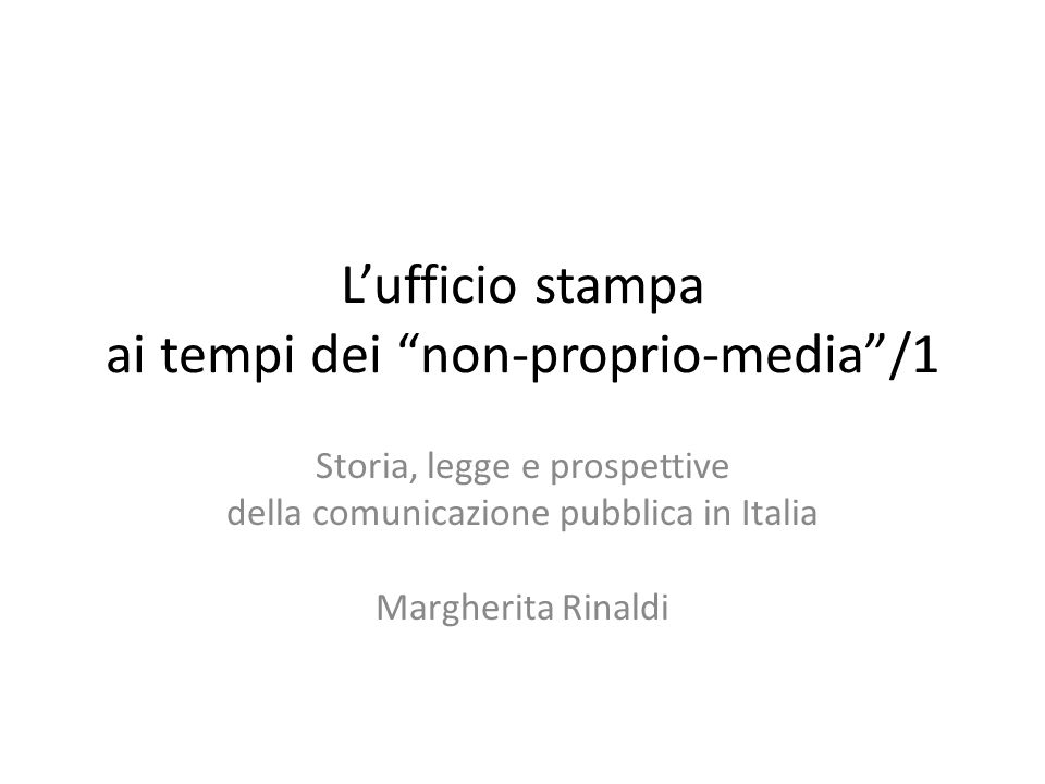 """L'ufficio stampa ai tempi dei """"non-proprio-media""""/1 Storia, legge e prospettive della comunicazione pubblica in Italia Margherita Rinaldi"""