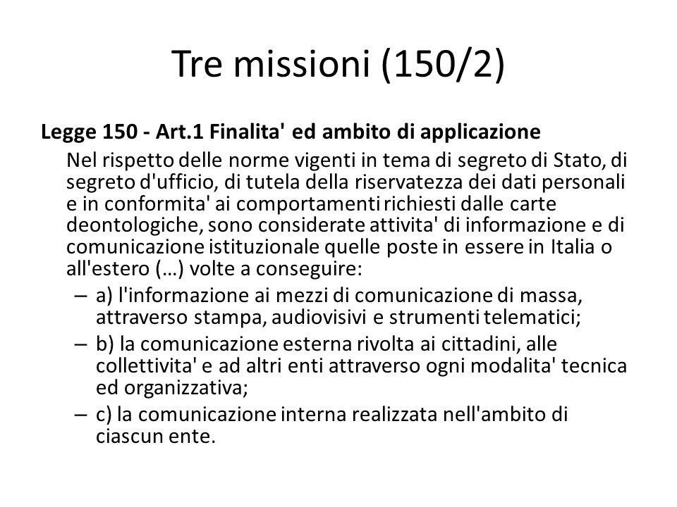 Tre missioni (150/2) Legge 150 - Art.1 Finalita' ed ambito di applicazione Nel rispetto delle norme vigenti in tema di segreto di Stato, di segreto d'
