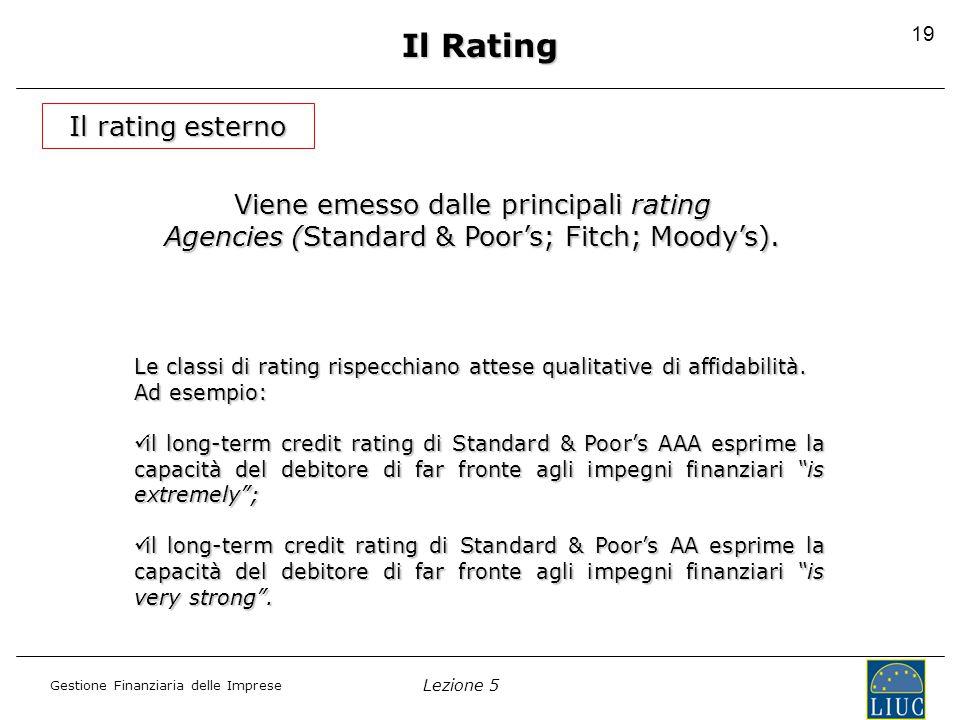Lezione 5 Gestione Finanziaria delle Imprese 19 Il rating esterno Viene emesso dalle principali rating Agencies (Standard & Poor's; Fitch; Moody's).