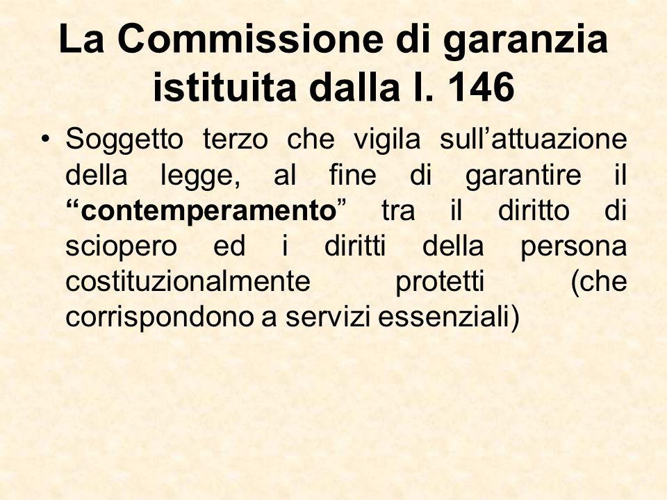 """La Commissione di garanzia istituita dalla l. 146 Soggetto terzo che vigila sull'attuazione della legge, al fine di garantire il """"contemperamento"""" tra"""
