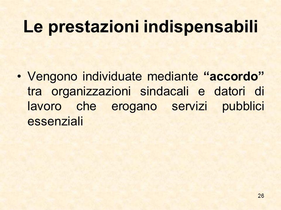 """Le prestazioni indispensabili Vengono individuate mediante """"accordo"""" tra organizzazioni sindacali e datori di lavoro che erogano servizi pubblici esse"""