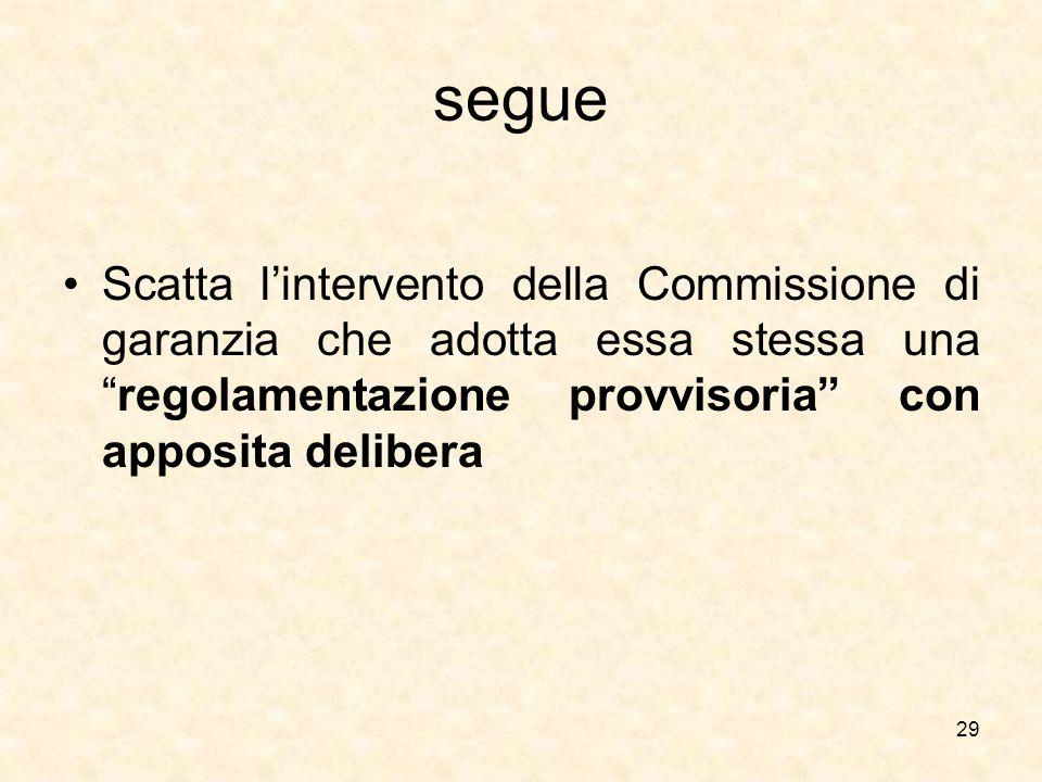 """segue Scatta l'intervento della Commissione di garanzia che adotta essa stessa una """"regolamentazione provvisoria"""" con apposita delibera 29"""