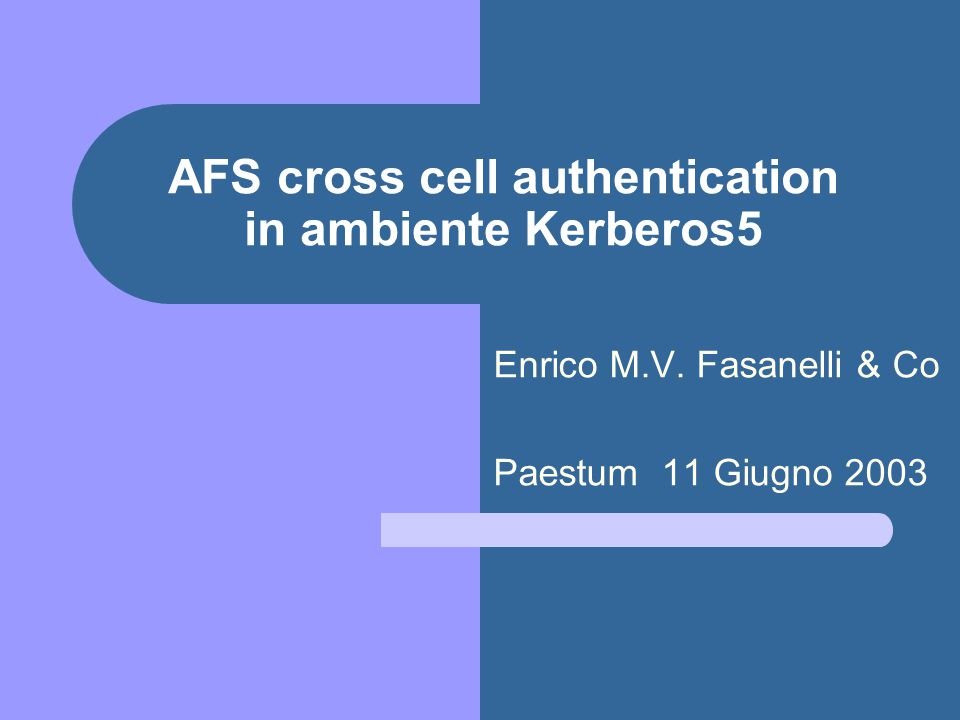 AFS cross cell authentication in ambiente Kerberos5 Enrico M.V.