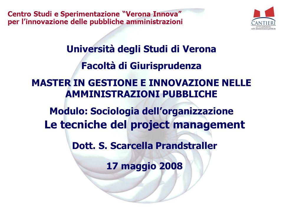 """Centro Studi e Sperimentazione """"Verona Innova"""" per l'innovazione delle pubbliche amministrazioni Le tecniche del project management Dott. S. Scarcella"""