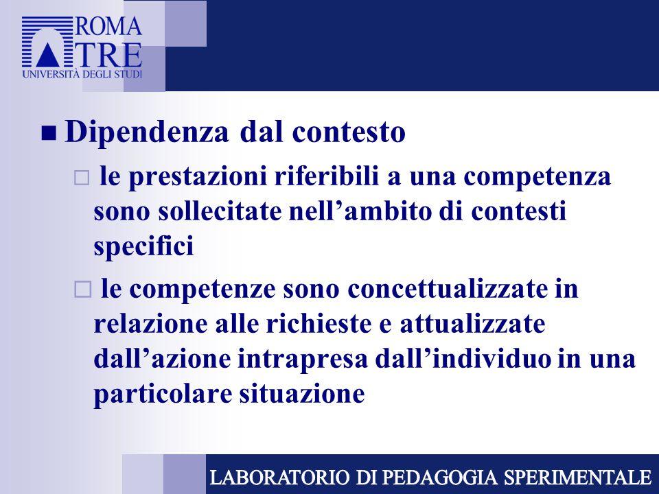 Dipendenza dal contesto  le prestazioni riferibili a una competenza sono sollecitate nell'ambito di contesti specifici  le competenze sono concettua