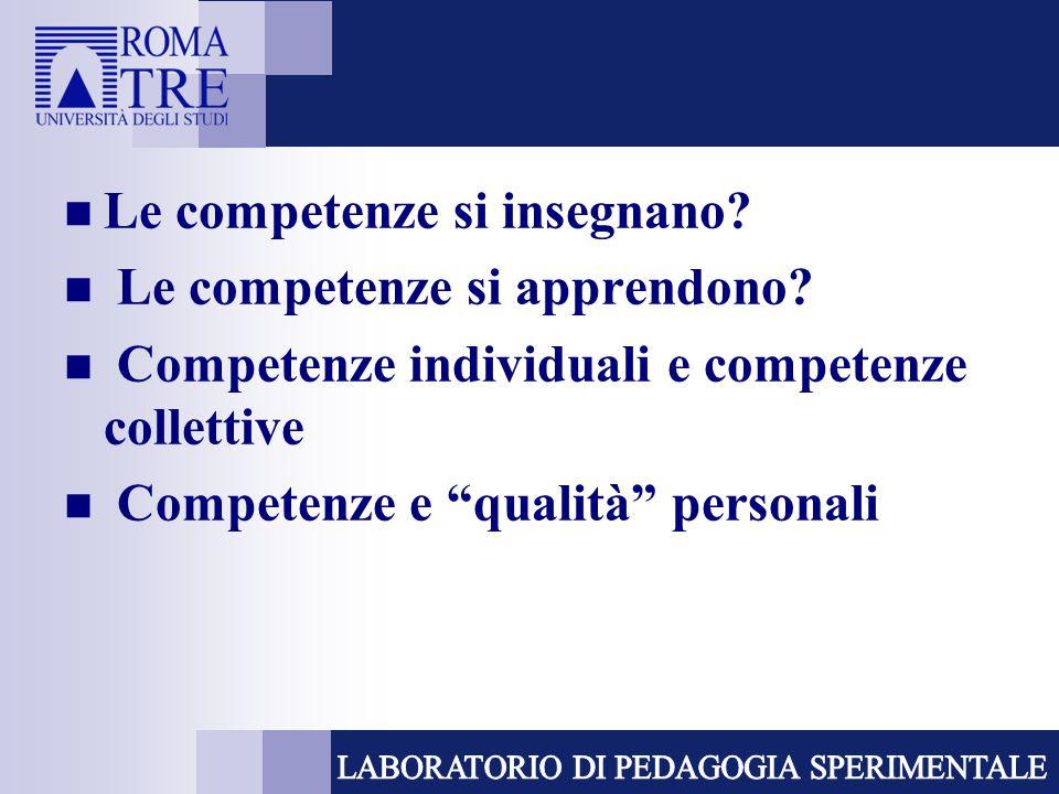 """Le competenze si insegnano? Le competenze si apprendono? Competenze individuali e competenze collettive Competenze e """"qualità"""" personali"""
