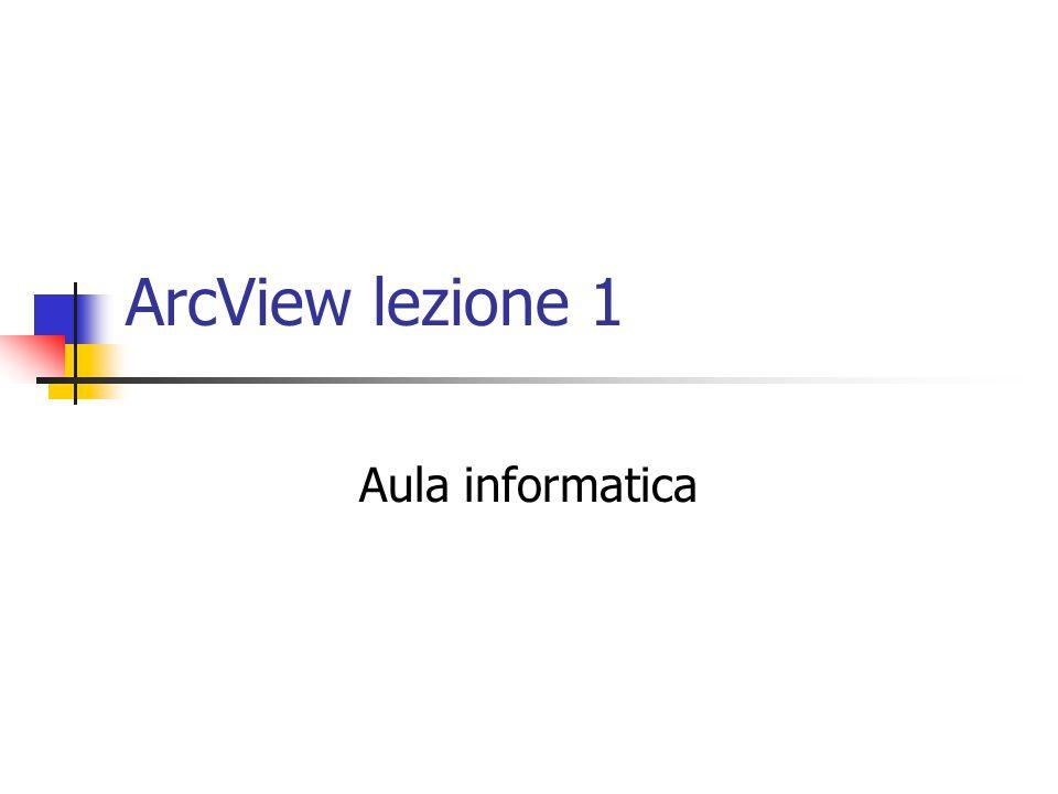 ArcView lezione 1 Aula informatica