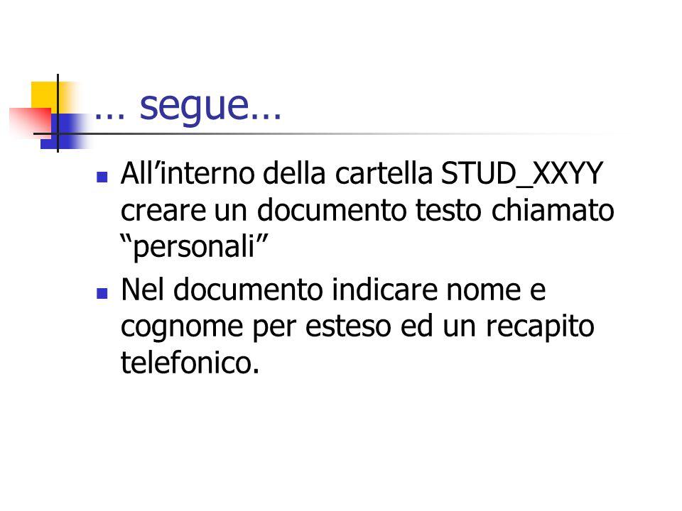 … segue… All'interno della cartella STUD_XXYY creare un documento testo chiamato personali Nel documento indicare nome e cognome per esteso ed un recapito telefonico.