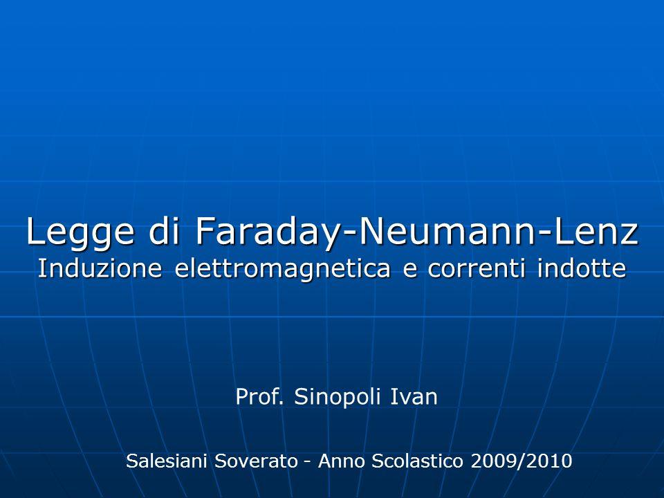 Legge di Faraday-Neumann-Lenz Induzione elettromagnetica e correnti indotte Prof. Sinopoli Ivan Salesiani Soverato - Anno Scolastico 2009/2010