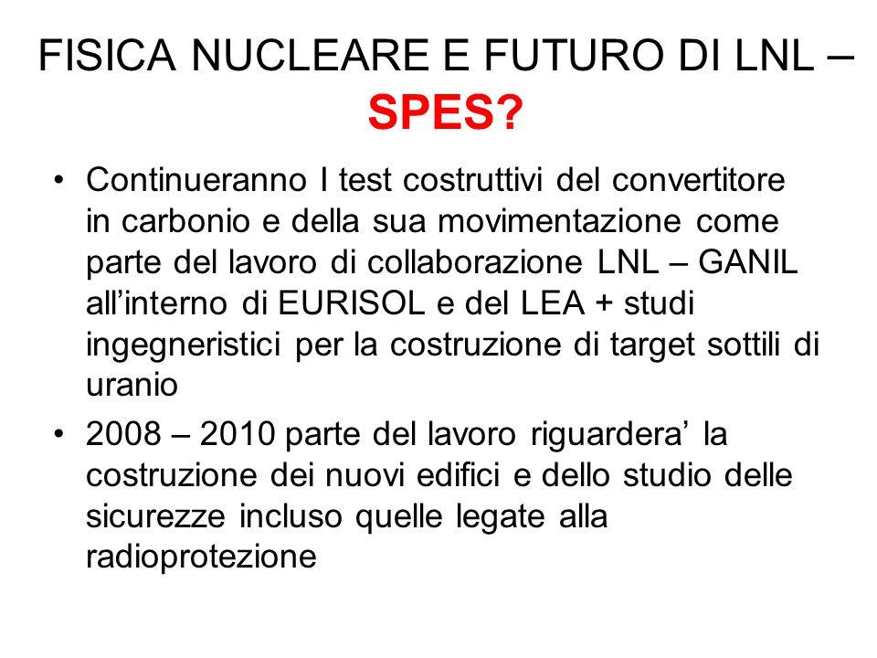 FISICA NUCLEARE E FUTURO DI LNL – SPES? Continueranno I test costruttivi del convertitore in carbonio e della sua movimentazione come parte del lavoro