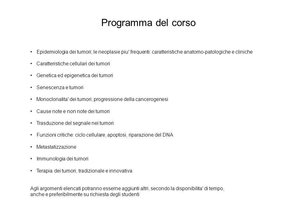 Programma del corso Epidemiologia dei tumori; le neoplasie piu' frequenti: caratteristiche anatomo-patologiche e cliniche Caratteristiche cellulari de