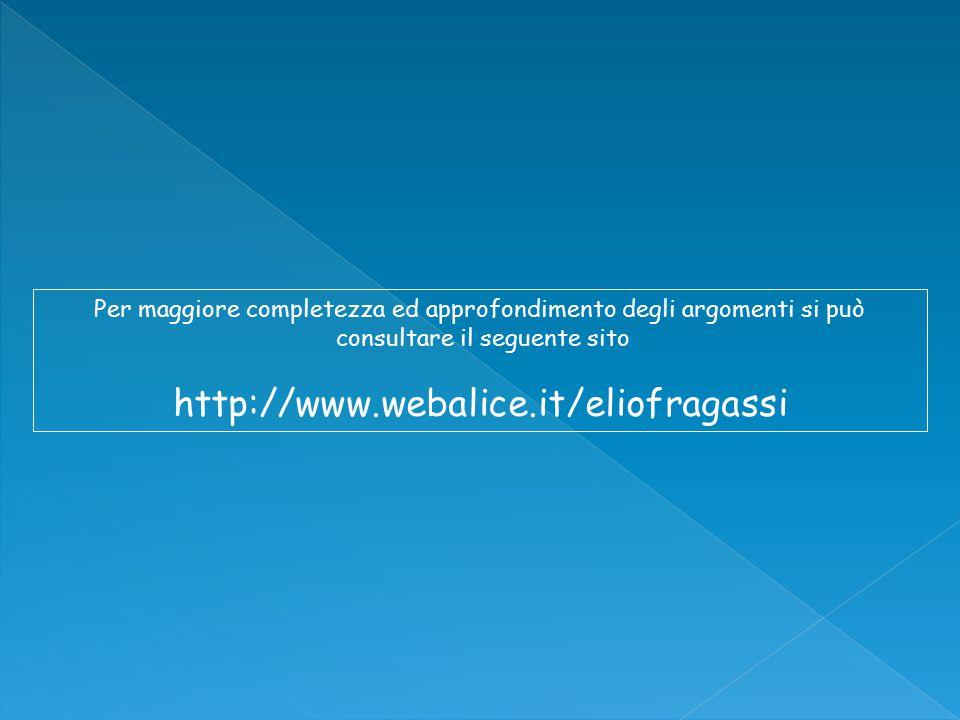 Per maggiore completezza ed approfondimento degli argomenti si può consultare il seguente sito http://www.webalice.it/eliofragassi
