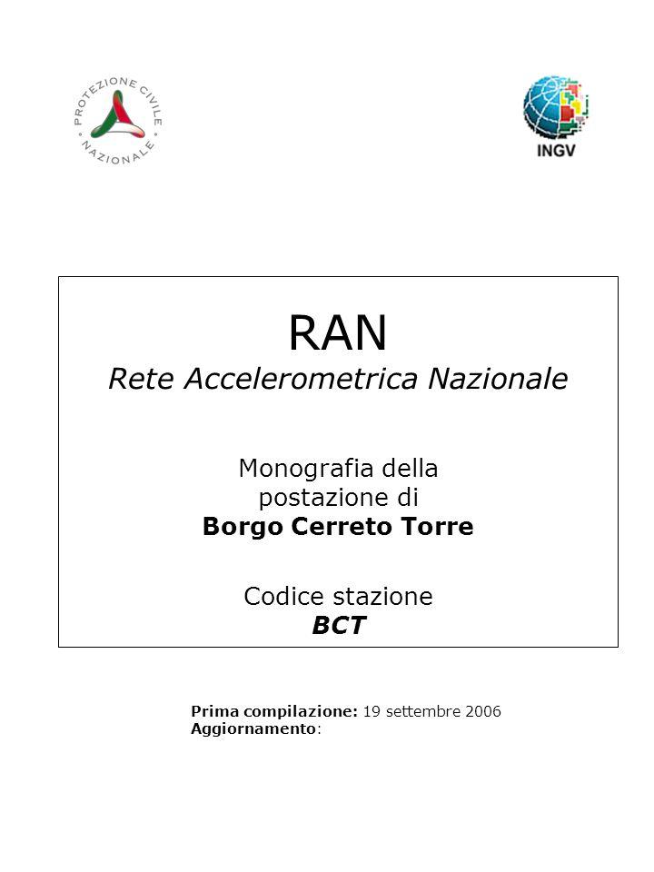 RAN Rete Accelerometrica Nazionale Monografia della postazione di Borgo Cerreto Torre Codice stazione BCT Prima compilazione: 19 settembre 2006 Aggiornamento: