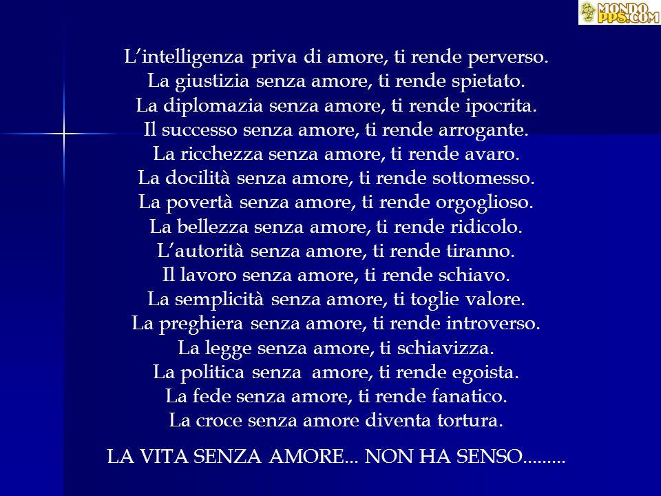 L'intelligenza priva di amore, ti rende perverso.La giustizia senza amore, ti rende spietato.