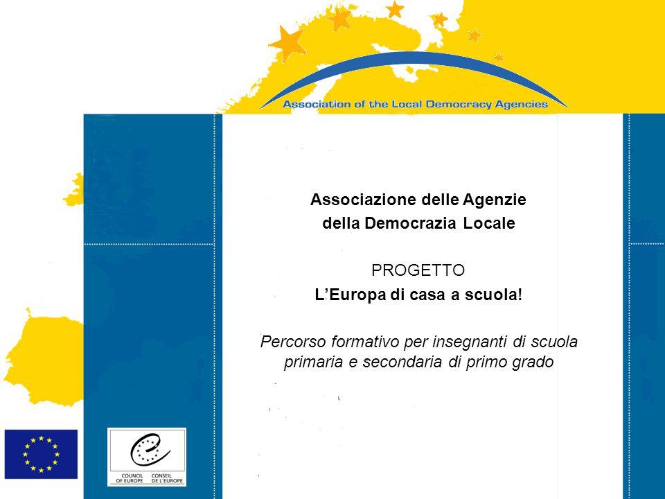 Strasbourg 05/06/07 Strasbourg 31/07/07 Associazione delle Agenzie della Democrazia Locale PROGETTO L'Europa di casa a scuola.