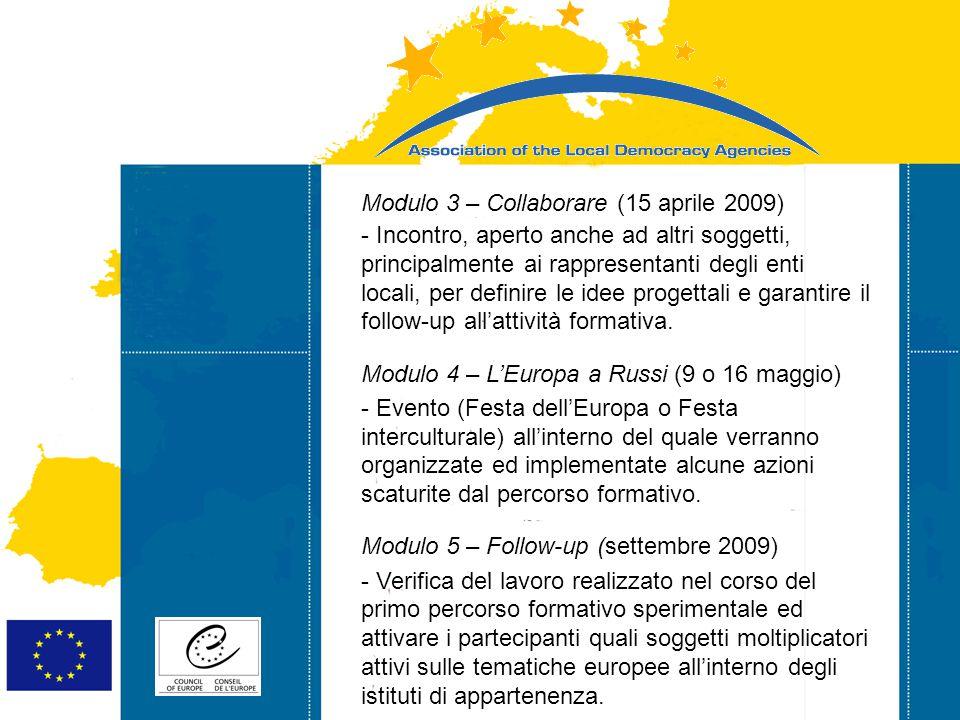 Strasbourg 05/06/07 Strasbourg 31/07/07 Modulo 3 – Collaborare (15 aprile 2009) - Incontro, aperto anche ad altri soggetti, principalmente ai rappresentanti degli enti locali, per definire le idee progettali e garantire il follow-up all'attività formativa.