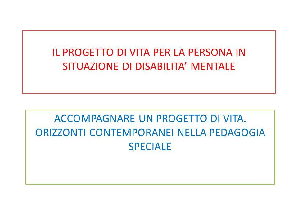 IL PROGETTO DI VITA PER LA PERSONA IN SITUAZIONE DI DISABILITA' MENTALE ACCOMPAGNARE UN PROGETTO DI VITA.