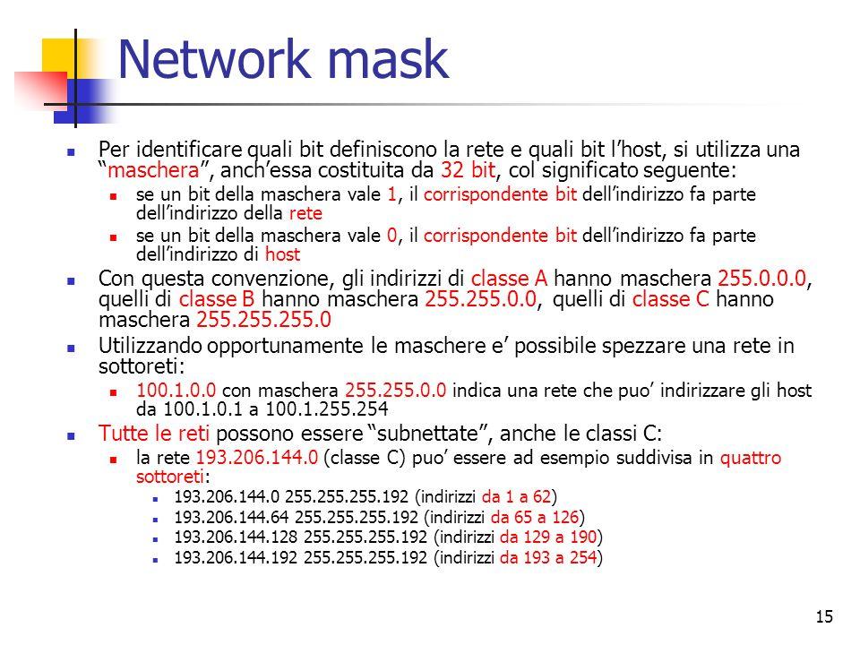 """15 Network mask Per identificare quali bit definiscono la rete e quali bit l'host, si utilizza una """"maschera"""", anch'essa costituita da 32 bit, col sig"""