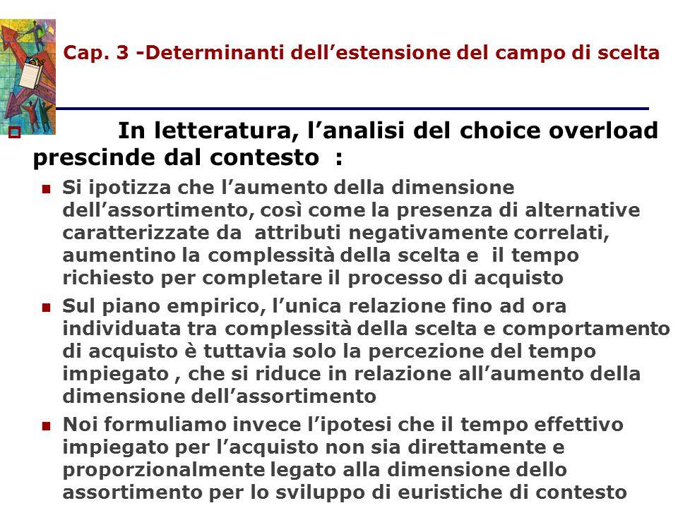 Cap. 3 -Determinanti dell'estensione del campo di scelta  In letteratura, l'analisi del choice overload prescinde dal contesto : Si ipotizza che l'au