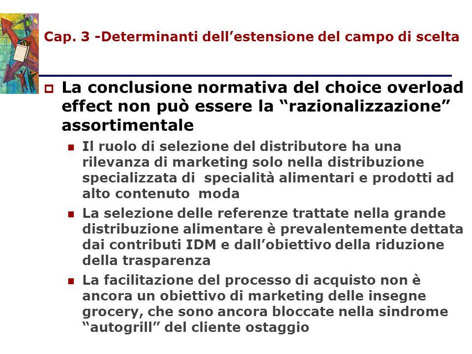 """Cap. 3 -Determinanti dell'estensione del campo di scelta  La conclusione normativa del choice overload effect non può essere la """"razionalizzazione"""" a"""