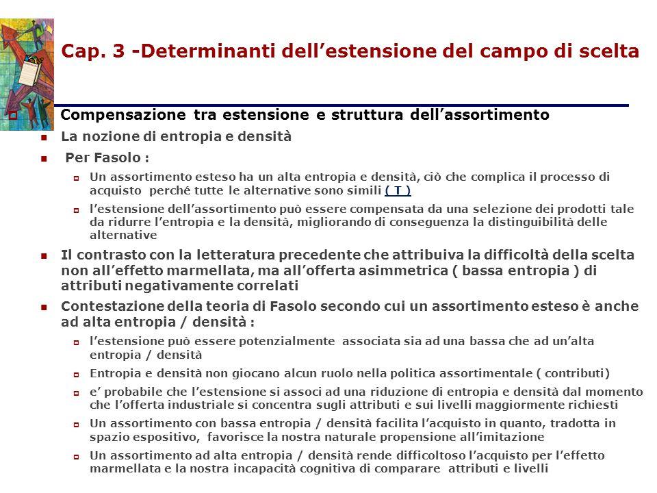 Cap. 3 -Determinanti dell'estensione del campo di scelta  Compensazione tra estensione e struttura dell'assortimento La nozione di entropia e densità