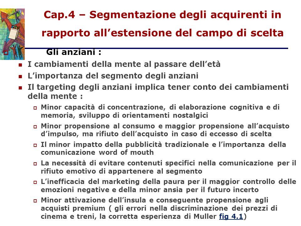 Cap.4 – Segmentazione degli acquirenti in rapporto all'estensione del campo di scelta  Gli anziani : I cambiamenti della mente al passare dell'età L'
