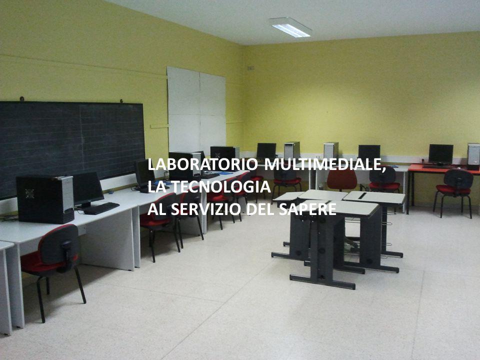 LABORATORIO MULTIMEDIALE, LA TECNOLOGIA AL SERVIZIO DEL SAPERE