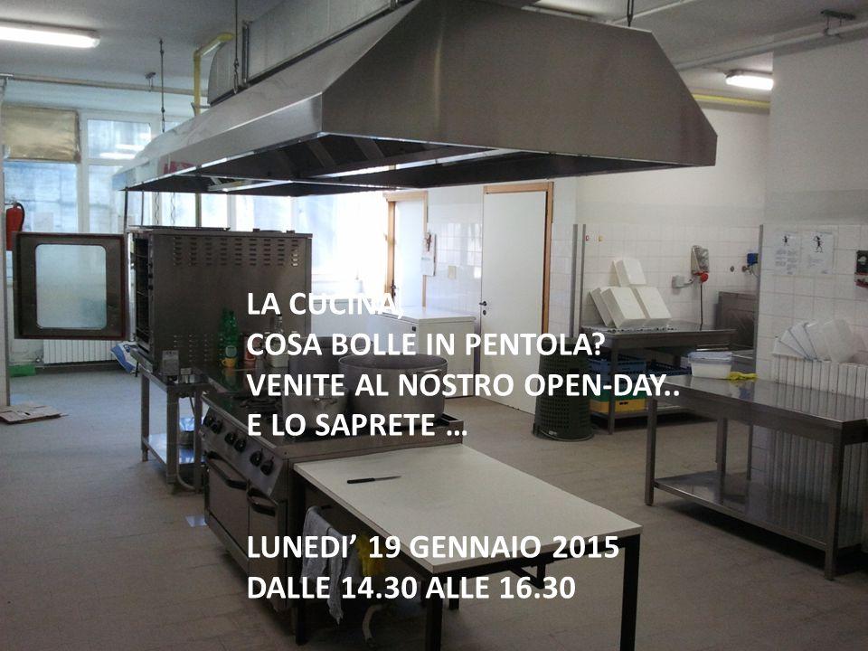 LA CUCINA, COSA BOLLE IN PENTOLA? VENITE AL NOSTRO OPEN-DAY.. E LO SAPRETE … LUNEDI' 19 GENNAIO 2015 DALLE 14.30 ALLE 16.30