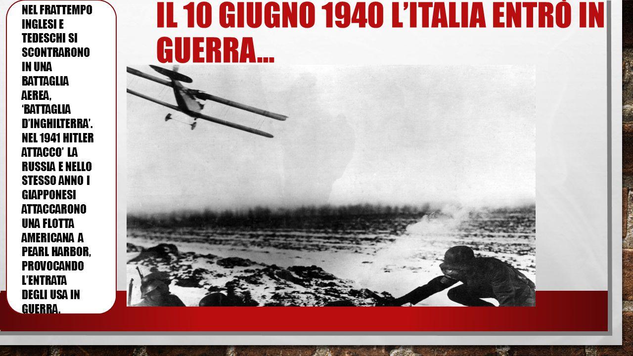 IL 10 GIUGNO 1940 L'ITALIA ENTRÒ IN GUERRA… E NEL FRATTEMPO INGLESI E TEDESCHI SI SCONTRARONO IN UNA BATTAGLIA AEREA, 'BATTAGLIA D'INGHILTERRA'. NEL 1