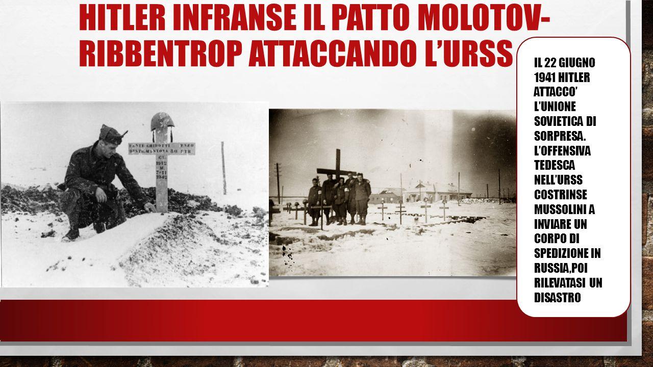 HITLER INFRANSE IL PATTO MOLOTOV- RIBBENTROP ATTACCANDO L'URSS IL 22 GIUGNO 1941 HITLER ATTACCO' L'UNIONE SOVIETICA DI SORPRESA. L'OFFENSIVA TEDESCA N