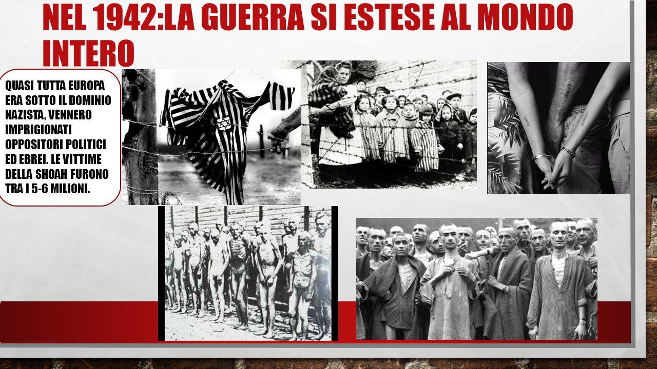 NEL 1942:LA GUERRA SI ESTESE AL MONDO INTERO QUASI TUTTA EUROPA ERA SOTTO IL DOMINIO NAZISTA, VENNERO IMPRIGIONATI OPPOSITORI POLITICI ED EBREI. LE VI